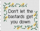 Don't Let the Bastards Get you down - Instant Download