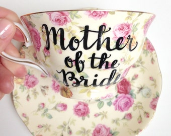 "Floral ""Mother of the Bride"" Tea Cup & Saucer -- wedding coffee cup, calligraphy tea cup, pink MOB cup, MOG cup, pink Bride cup"