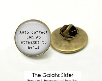 "FUNNY QUOTE Badge / Brooch ""Autocorrect Can Go Straight To He'll"" Tie Pin, Brooch, Badge. *Handmade in Australia* (B0037)"