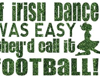 If Irish Dance Was Easy Iron On Decal
