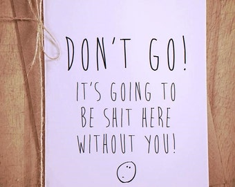 Don't go! leaving work Funny Blank Greeting Card colleague friend swear novelty