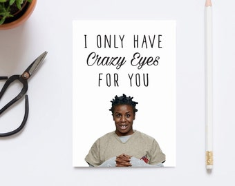 Crazy Eyes Card | Orange Is The New Black | Love | I Only Have Crazy Eyes For You