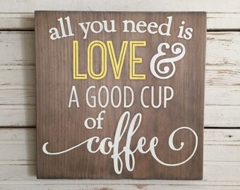 All you need it LOVE and A GOOD CUP of coffee rustic sign