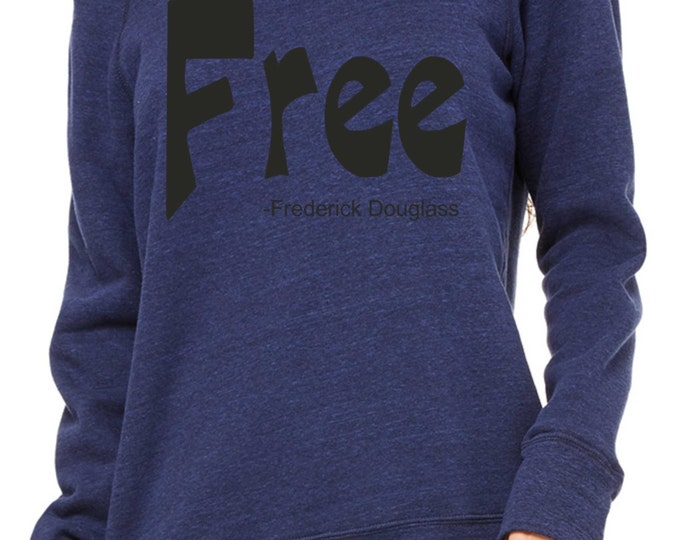 Free Frederick Douglass Sweatshirt - Navy Blue with black Writing- Ladies civil Rights Shirt , black history shirt, urban clothing,