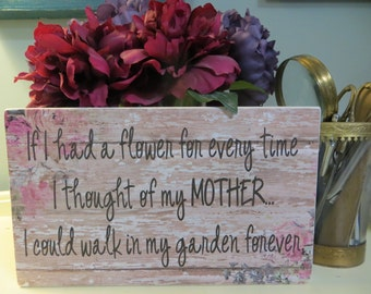 "Wood Sign, ""If I had a flower for every time I thought of my MOTHER, I could walk in my garden forever"", Mother quote"