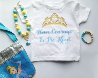 Have Courage and Be Kind Tee // Princess // Cinderella // T-Shirt // Kids Tee // Kids Clothing