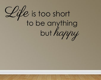 Wall Decal Quote Life Is Too Short To Be Anything But Happy Inspirational Quotes Wall Decals Wall Sticker Wall Quote Decal (VM23)