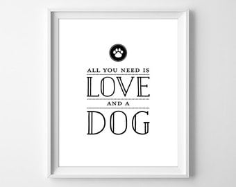 All You Need is Love and a Dog Print, Pet Dog Wall Art, Dog Lover Gift, Gift for a Friend, New Dog Gift, Instant Download