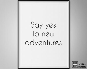 Say yes to new adventures - Printable A3 Poster - PDF Download - Quick gift - Last minute gift