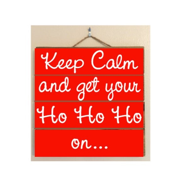 Keep Calm and Get Your Ho Ho Ho On Custom Wood Sign