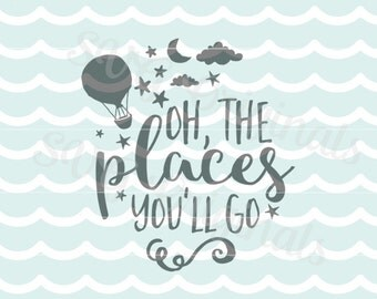 Oh the places you'll go SVG Vector File. Adorable for Nursery! Cricut Explore and more! Oh The Places Baby nursery dream Graduation SVG