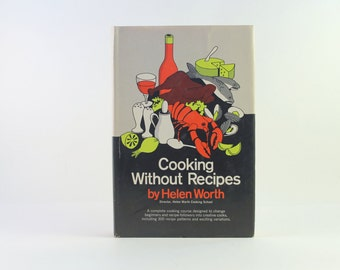 Vintage Cookbook - Cooking Without Recipes - By Helen Worth - 1965 - Cooking Course - Vintage Kitchen -