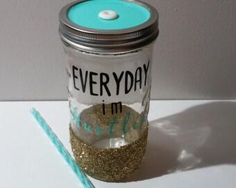 Everyday I'm hustlin mason jar tumbler
