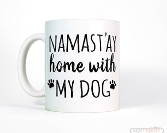 Dog Mom Mug-Funny Pet Gift Namast'ay Home with My Dog Coffee Mug-Namaste Funny Mug-Dog Lover Gift for Her-Mom Gift-Pet Dad Funny Dog Mug