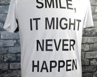 Funny T-shirt - Smile, it might never happen
