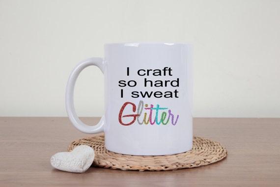 Glitter coffee mug, I sweat glitter, crafter mug, novelty mug, sarcasm, funny mug, statement mug, glitter, sarcastic mug, glitter sweat