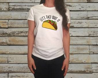 Let's Taco Bout It T-shirt - Taco Shirt - White T-Shirt