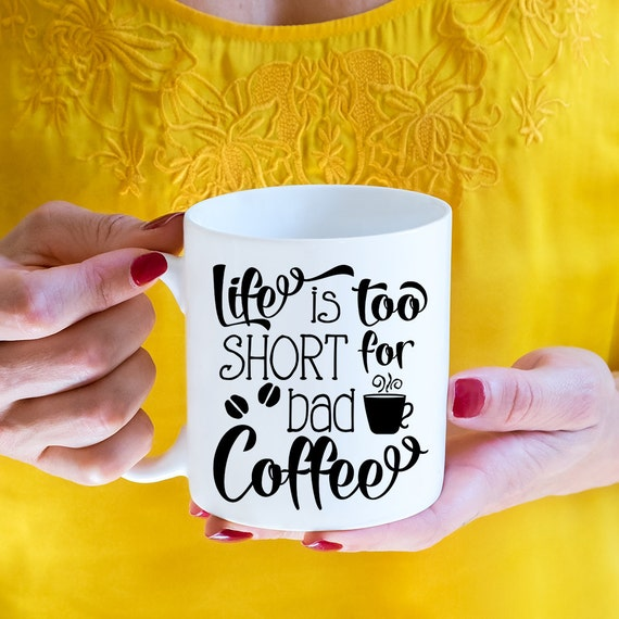 Coffee Mug Life Is Too Short for Bad Coffee Cup - Gift For Coffee Lover