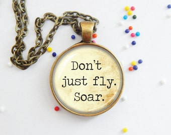 INSPIRING word pendant necklace jewelry - Don't just fly. Soar.