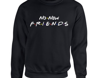 No New Friends For Adult Unisex Sweater Crewneck Sweatshirts Warm Sweaters Crew-Neck Women Clothing Men -friend tv show sweatshirt