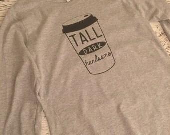 Tall Dark Handsome Coffee Shirt