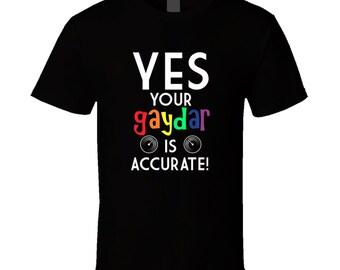 Gay Pride Tshirt, LGBT Shirt, Your Gaydar Is Accuarate, Gay Shirt, Lesbian Shirt
