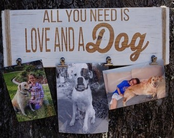 All You Need Is Love And A Dog Photo Holder, Dog Lover Gift, Dog Frame, Pet Frame, Dog Photo Holder, Rustic Dog Sign, Pet Lover Gift, Pets