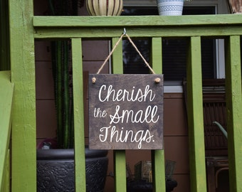 Cherish the Small Things Cute Quote Sign - Wood Sign Art. Solid Wood, Hand Painted 1-sided Sign - Custom Made Choices Available