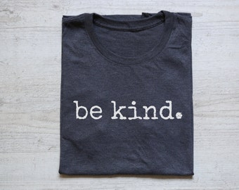 Be kind. Tee t-shirt shirt adult unisex soft tri-blend vintage quote happy positive tee heather dark gray