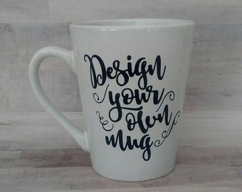 Custom coffee mug - Design your own mug  - one of a kind - your phrase here