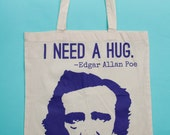 Edgar Allan Poe I Need a Hug Tote ~ Tote Bag ~ Funny Tote ~ Funny Tote Bag ~ Gifts for Readers & Writers