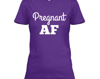 Pregnant AF Shirt, Pregnancy Shirt Funny, Pregnancy Announcement to Friends, Pregnant Tshirt Funny Pregnancy T Shirts, Pregnancy Annoucement