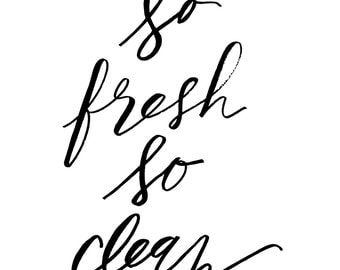 So Fresh So Clean / print / black and white / typography / 4 sizes available