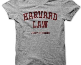 Harvard Law Just Kidding t-shirt