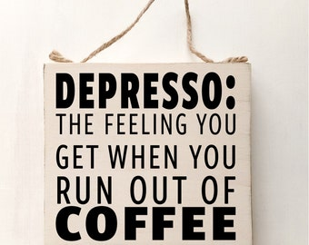 """Wood sign saying """"Depresso: The Feeling You Get When You Run Out Of Coffee"""" Antique white"""