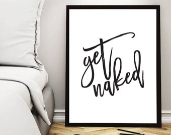 Get Naked, Get Naked Poster, Get Naked Print, Romantic, Quote, Typography, Bedroom Art, Typography Poster, Good Vibes Print, Wall Decor