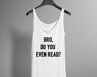 Bro, Do You Even Read Shirt  - Unisex Tank - Book Lovers Shirt - Funny Bookish Tee