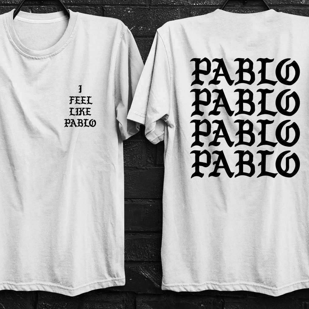 I Feel Like Pablo Shirt Kanye West Shirt The Life Of Pablo