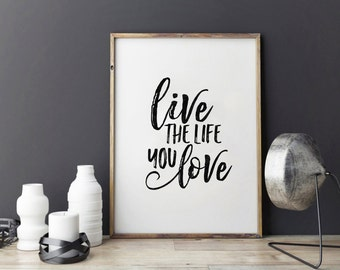 INSPIRATIONAL Quote,Love The Life You Love,MOTIVATIONAL Poster,Quote Prints,Life Quote,Life Motto,Digital Print,Typography Print.Home Decor