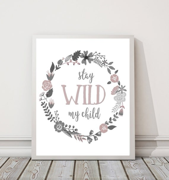 "Stay Wild My Child (Pink Floral) DIGITAL DOWNLOAD 8"" x 10"" Quote Printable Boho Floral Woodland Nursery Sign (4 Color Options Available)"