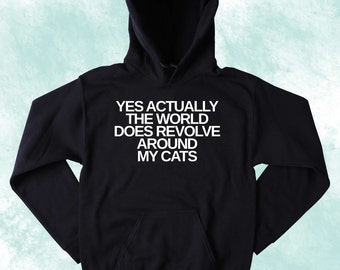 Cute Kitty Sweatshirt Yes Actually The World Does Revolve Around My Cats Slogan Cat Lover Tumblr Hoodie