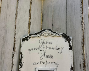 We Know You Would Be Here Today If HEAVEN Wasn't So Far Away SIGN, Shabby Chic Sign, Wedding Sign, In Loving Memory, Photo, Personalized