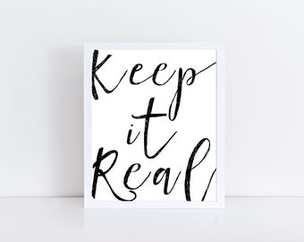 Keep It Real, Printable Word Art Decor, Fun Inspirational Quotes Sign, Poster, Instant Download, PDF