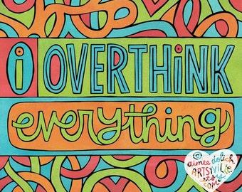 I Overthink Everything (8x10 print)