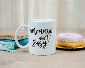 Mommin' Aint Easy Mug | Gift | New Mom | Baby Shower | Mother | Prop | Wife | Teal | Black | Mothers Day Gift | Coffee | Tea | Mothers Day