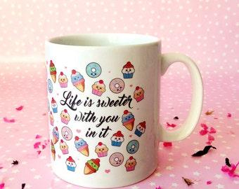 Life Is Sweeter With You In It Mug illustrated fun love food slogan mug happy cute cupcake donut