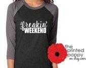 Freakin' Weekend, raglan shirt, Fri-Yay, weekend tee, weekender, rap song shirt, gift for him, gift for her, unisex, XS-XXL