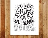 Do Not Grow Weary In Well Doing - 8 x 10 print on archival paper - Hand Lettering - Original Art
