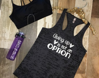 Giving up is not an option cute workout tank top. Burnout Racerback Tank. Motivational Tank.