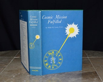 Cosmic Mission Fulfilled - Rosicrucian Book / H. Spencer Lewis - Antique Esoteric / Metaphysical Biography - Cosmic Forces - Rare / Vintage